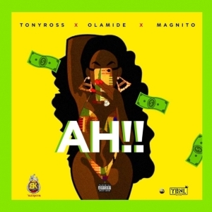Tony Ross - Ah!! ft Olamide & Magnito